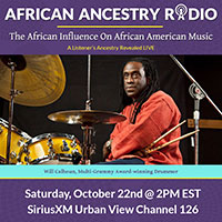 African Ancestry Radio * The African Influence On African American Music * Will Calhoun as guest * Saturday, October 22nd at 2 PM EST, SiriusXM Urban View, Channel 126